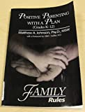 img - for Positive Parenting with a Plan (Grade K-12) (FAMILY RULES) book / textbook / text book