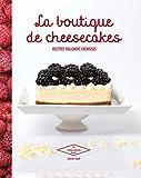 La boutique de Cheesecakes: Recettes follement crémeuses