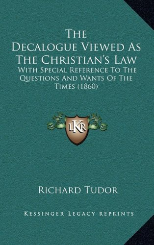 The Decalogue Viewed as the Christian's Law: With Special Reference to the Questions and Wants of the Times (1860)