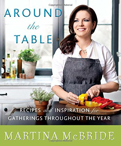 Around the Table: Recipes and Inspiration for Gatherings Throughout the Year by Martina McBride, Katherine Cobbs