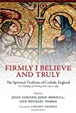 Firmly I Believe and Truly: The Spiritual Tradition of Catholic England (0199677948) by Saward, John
