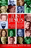 Just Jesus (Volume 2): More of the Greatest Things Ever Said About the Greatest Man Who Ever Lived