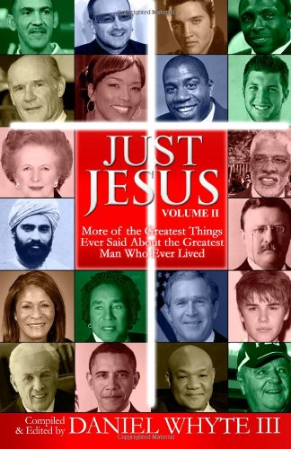 Just Jesus Volume 2 More of the Greatest Things Ever Said About the Greatest Man Who Ever Lived