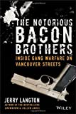 The Notorious Bacon Brothers: Inside Gang Warfare on Vancouver Streets by Jerry Langton (2013-03-18)