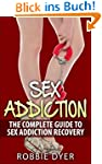 SEX ADDICTION: The Complete Guide to...