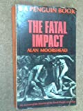 THE FATAL IMPACT: AN ACCOUNT OF THE INVASION OF THE SOUTH PACIFIC 1767-1840 (0140027343) by ALAN MOOREHEAD