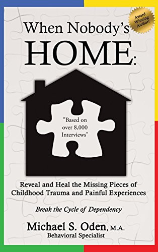 WHEN NOBODY'S HOME: Reveal and Heal the Missing Pieces of Childhood Trauma and Painful Experiences Break the Cycle of Dependency