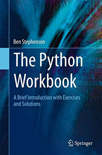 The Python Workbook: A Brief Introduction with Exercises and Solutions, by Ben Stephenson