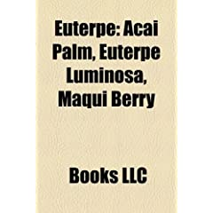 Euterpe: Acai Palm, Euterpe Luminosa, Maqui Berry