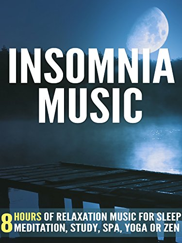 Insomnia Music: 8 Hours of Relaxation Music for Sleep, Meditation, Study, Spa, Yoga or Zen