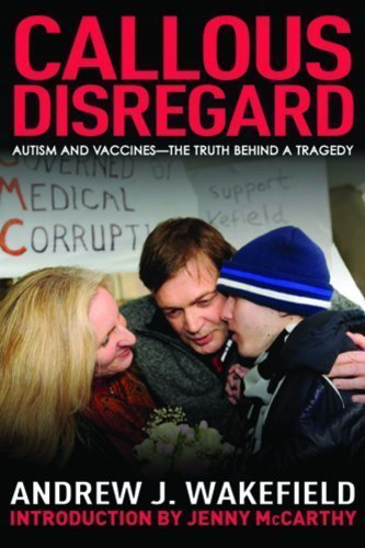 Callous Disregard: Autisms and Vaccines - The Truth Behind a Tragedy of Wakefield, Andrew J. on 01 July 2011 PDF