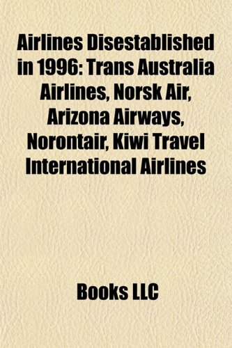 Airlines Disestablished in 1996: Trans Australia Airlines, Norsk Air, Arizona Airways, Norontair, Kiwi Travel International Airlines