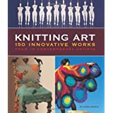 Knitting Art: 150 Innovative Works from 18 Contemporary Artistsby Karen Searle