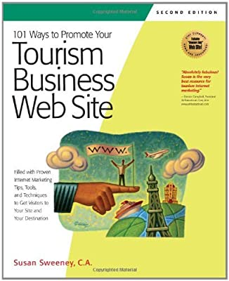 101 Ways to Promote Your Tourism Business Web Site: Proven Internet Marketing Tips, Tools, and Techniques to Draw Travelers to Your Site (101 Ways series) by Susan Sweeney CA (2008-02-01)