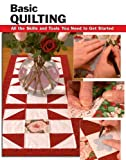 Basic Quilting: All the Skills and Tools You Need to Get Started (How To Basics Series)