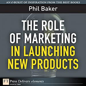 The Role of Marketing in Launching New Products | [Phil Baker]