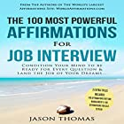 The 100 Most Powerful Affirmations for a Job Interview: Condition Your Mind to Be Ready for Every Question Hörbuch von Jason Thomas Gesprochen von: Denese Steele, David Spector