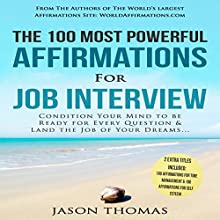 The 100 Most Powerful Affirmations for a Job Interview: Condition Your Mind to Be Ready for Every Question Audiobook by Jason Thomas Narrated by Denese Steele, David Spector