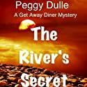 The River's Secret: A Get Away Diner Mystery, Book 1 (       UNABRIDGED) by Peggy Dulle Narrated by Deborah Fennelly