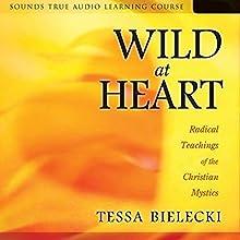 Wild at Heart: Radical Teachings of the Christian Mystics   Livre audio Auteur(s) : Tessa Bielecki Narrateur(s) : Tessa Bielecki