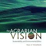 The Agrarian Vision: Sustainability and Environmental Ethics: Culture of the Land | Paul B. Thompson