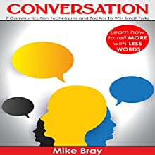 Conversation: 7 Communciation Techniques and Tactics to Win Small Talks Audiobook by Mike Bray Narrated by Steve Stansell