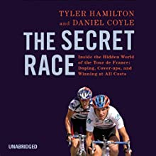 The Secret Race: Inside the Hidden World of the Tour de France: Doping, Cover-ups, and Winning at All Costs Audiobook by Tyler Hamilton, Daniel Coyle Narrated by Sean Runnette