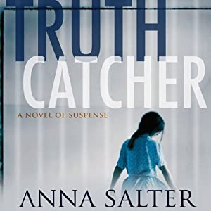 Truth Catcher: A Novel | [Anna Salter]
