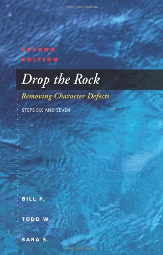 Drop The Rock: Removing Character Defects, Steps Six and Seven, Second Edition