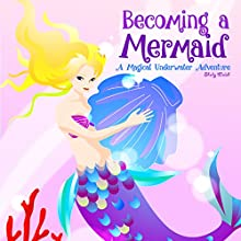 Becoming a Mermaid: A Magical Underwater Adventure Audiobook by Shelly Walsh Narrated by Nicky Delgado