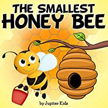 The Smallest Honey Bee (       UNABRIDGED) by Jupiter Kids Narrated by Linda Velwest