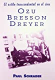 Estilo Trascendental En El Cine Ozu Bresson Dreyer (Spanish Edition) (8495121069) by Schrader, Paul