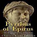 Pyrrhus of Epirus: The Life and Legacy of One of the Ancient World's Most Famous Generals Audiobook by  Charles River Editors Narrated by Scott Clem