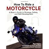 How to Ride a Motorcycle: A Rider's Guide to Strategy, Safety and Skill Development ~ Pat Hahn