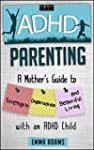 ADHD Parenting: A Mother's Guide to S...