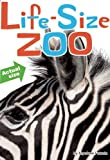 img - for Life-Size Zoo: From Tiny Rodents to Gigantic Elephants, An Actual-Size Animal Encyclopedia book / textbook / text book