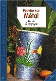 echange, troc Didier Carpentier - Peindre sur métal : Un air de métal