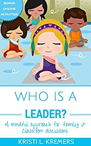Who Is A Leader?: A mindful approach for family & classroom discussions (Lead to Love Book 1)