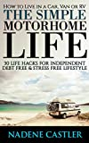 How to Live in a Car, Van or RV. 30 Life Hacks For Independent Debt Free & Stress Free Lifestyle: (Simple Motorhome Living For Beginners, The Simple Motorhome Life,  live in a car)