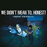 We Didn't Mean To, Honest | Robert Swindells