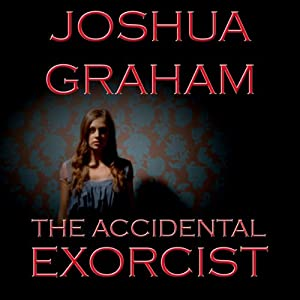 The Accidental Exorcist | [Joshua Graham]
