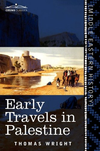 Early Travels in Palestine: Comprising the Narratives of Arculf, Willibald, Bernard, Saewulf, Sigurd, Benjamin of Tudela, Sir John Maundeville, De La Brocquiere, and Maundrell