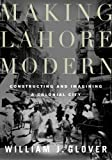img - for Making Lahore Modern: Constructing and Imagining a Colonial City book / textbook / text book