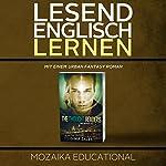 Englisch Lernen: Mit einem Urban Fantasy Roman [Learn English for German Speakers - Urban Fantasy Novel, Edition 1] |  Mozaika Educational,Dima Zales