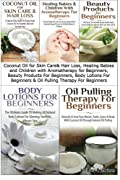 Coconut Oil for Skin Care & Hair Loss, Healing Babies and Children With Aromatherapy for Beginners, Beauty Products For Beginners, Body Lotions For ... Beginners (Essential Oils Box Set) (Volume 5)