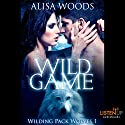 Wild Game: Wilding Pack Wolves, Book 1 Audiobook by Alisa Woods Narrated by Holly Chandler, Shannon Gunn