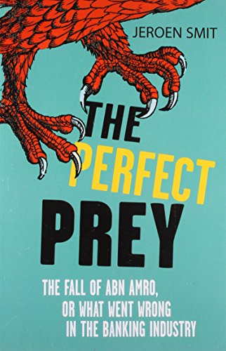 the-perfect-prey-the-fall-of-abn-amro-or-what-went-wrong-in-the-banking-industry-by-jeroen-smit-7-ja