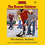 The Hockey Mystery: The Boxcar Children Mysteries, Book 80 (       UNABRIDGED) by Gertrude Chandler Warner Narrated by Aimee Lilly