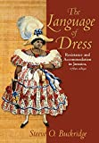 img - for The Language of Dress: Resistance and Accommodation in Jamaica, 1750-1890 book / textbook / text book