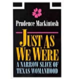img - for Just As We Were: A Narrow Slice of Texas Womanhood (Southwestern Writers Collection Series) (Paperback) - Common book / textbook / text book